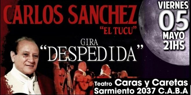 e3e5c1f09 El «Tucu» Carlos Sánchez, presenta su show Gira Despedida en el ...